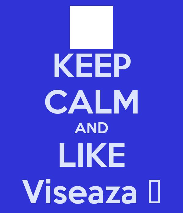 KEEP CALM AND LIKE Viseaza ღ