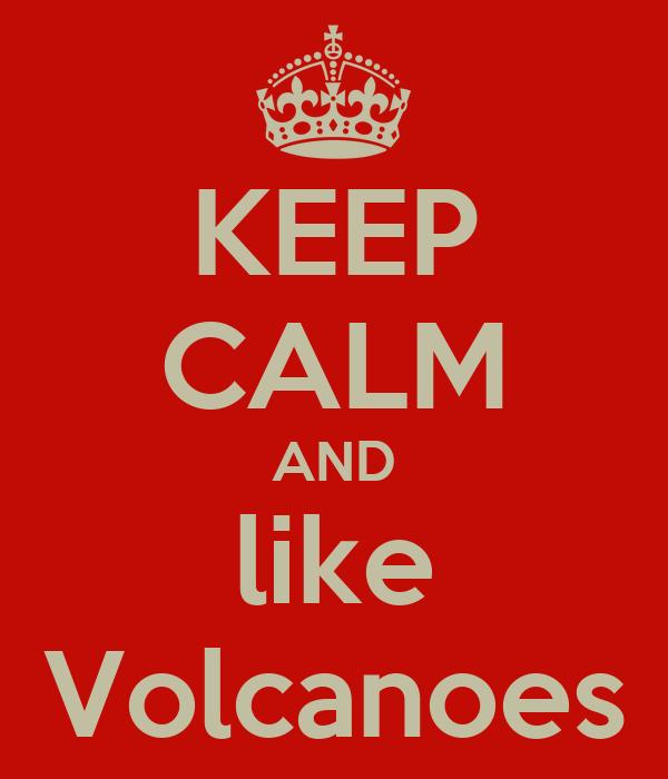 KEEP CALM AND like Volcanoes