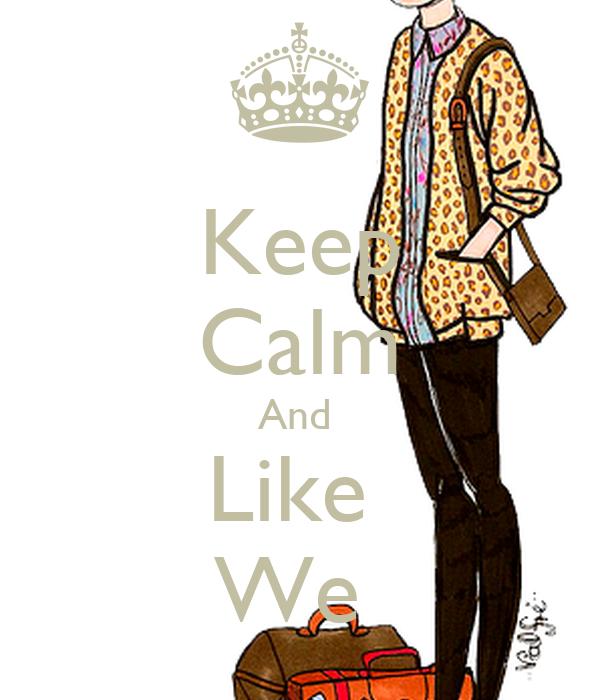 Keep Calm And  Like  We