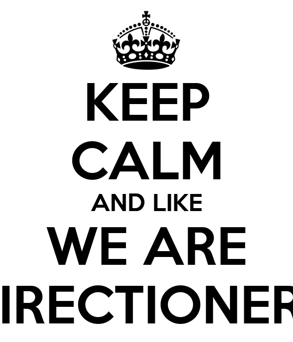 KEEP CALM AND LIKE WE ARE DIRECTIONERS