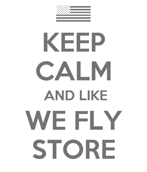 KEEP CALM  AND LIKE WE FLY STORE