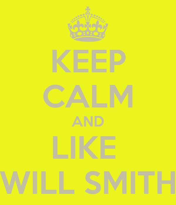 KEEP CALM AND LIKE  WILL SMITH