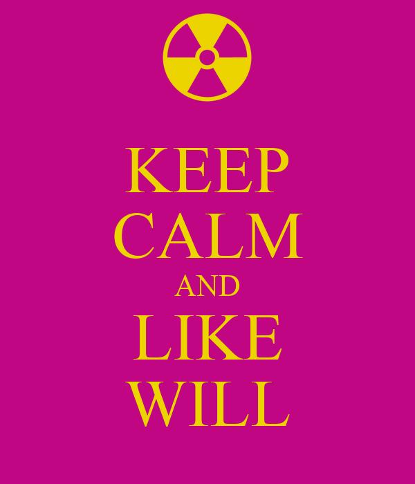 KEEP CALM AND LIKE WILL