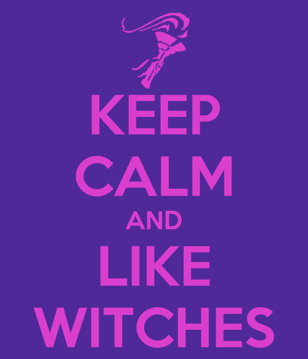 KEEP CALM AND LIKE WITCHES