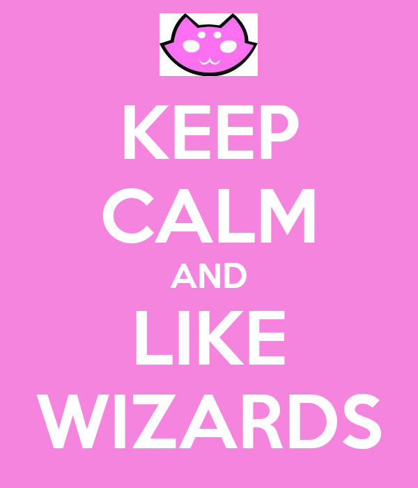 KEEP CALM AND LIKE WIZARDS