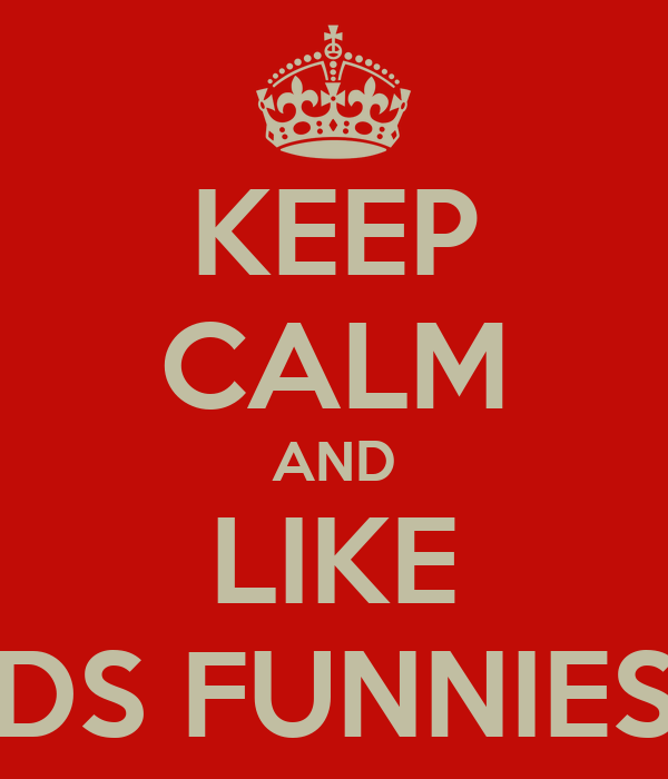 KEEP CALM AND LIKE WORLDS FUNNIEST PICS