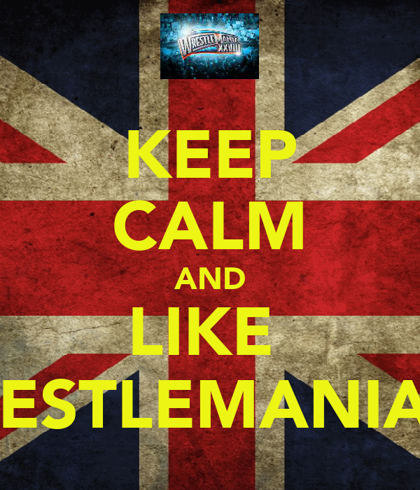 KEEP CALM AND LIKE  WRESTLEMANIA 28