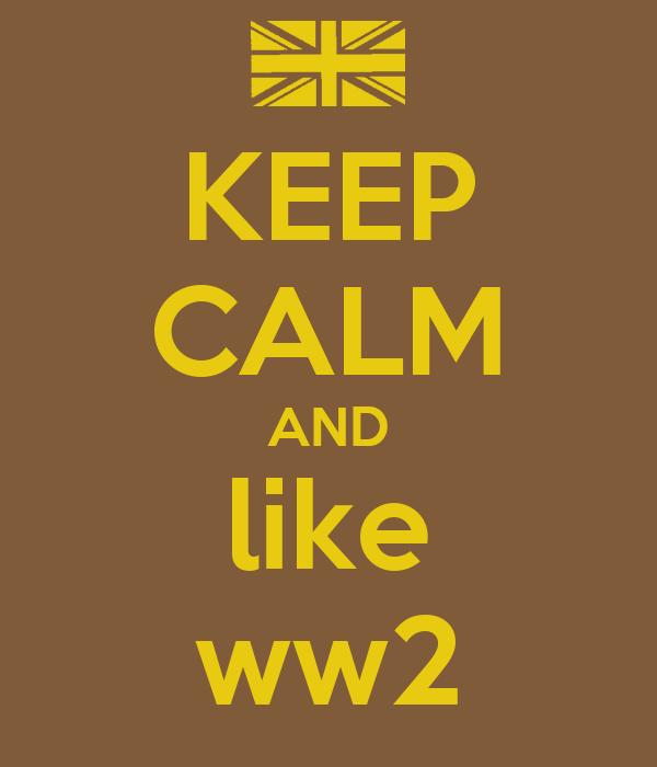KEEP CALM AND like ww2