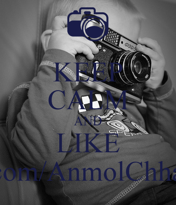 KEEP CALM AND LIKE www.facebook.com/AnmolChhabraPhotography