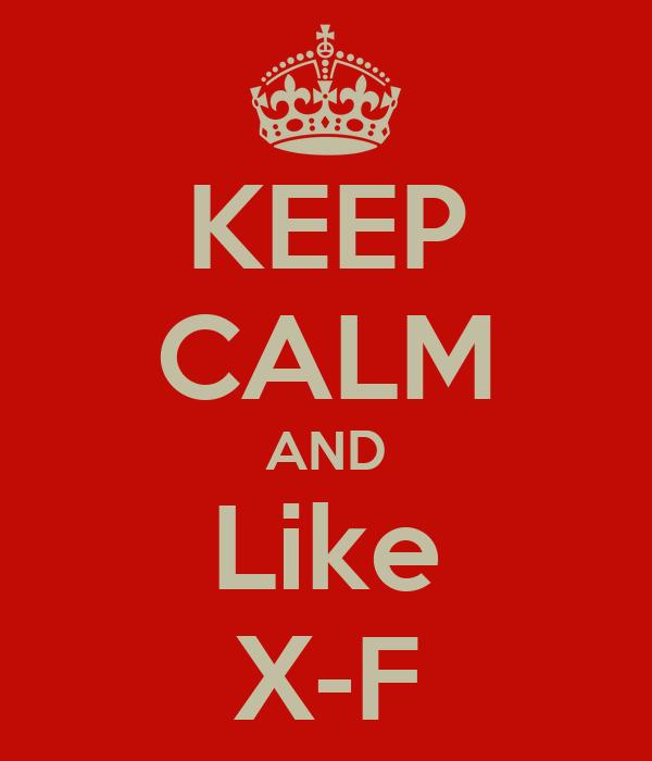 KEEP CALM AND Like X-F