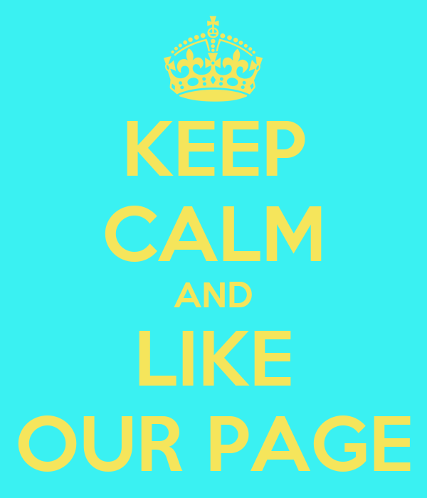 KEEP CALM AND LIKE X: OUR PAGE :X