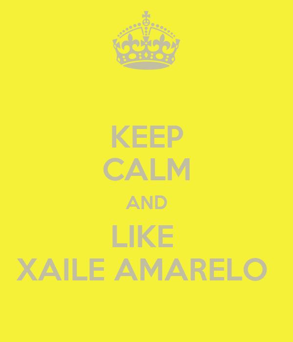 KEEP CALM AND LIKE  XAILE AMARELO