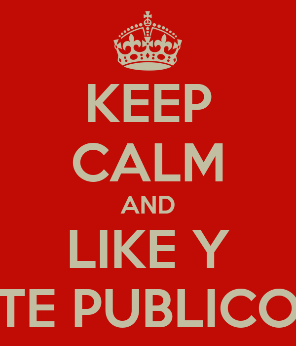KEEP CALM AND LIKE Y TE PUBLICO
