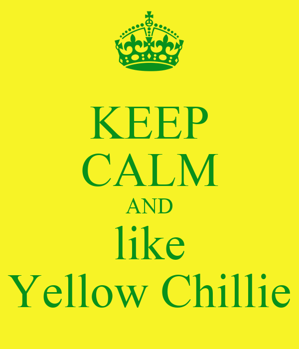 KEEP CALM AND like Yellow Chillie