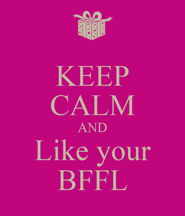 KEEP CALM AND Like your BFFL