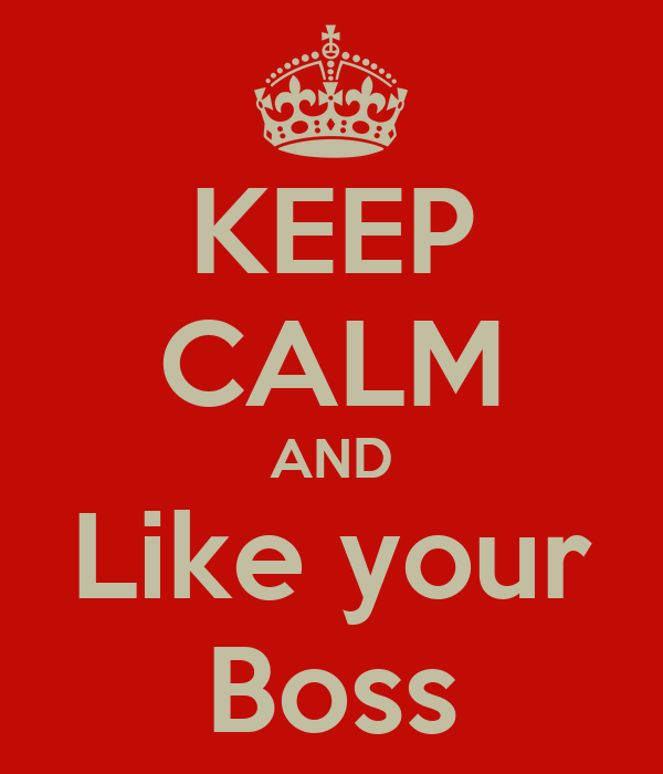 KEEP CALM AND Like your Boss