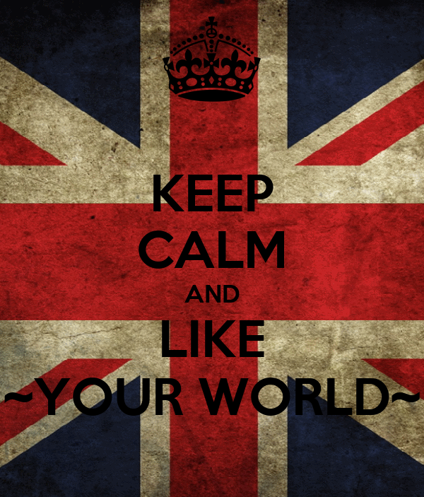 KEEP CALM AND LIKE ~YOUR WORLD~