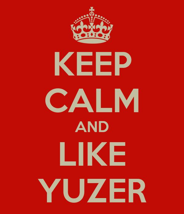 KEEP CALM AND LIKE YUZER
