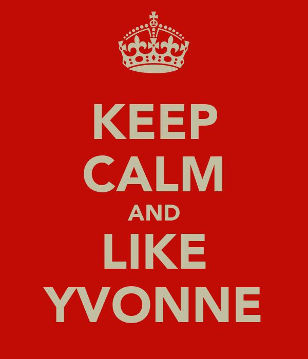 KEEP CALM AND LIKE YVONNE