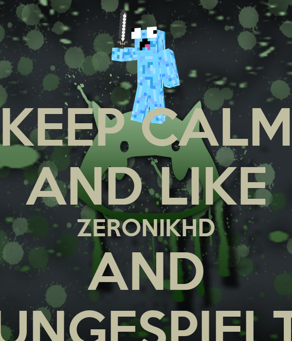 KEEP CALM AND LIKE ZERONIKHD AND UNGESPIELT