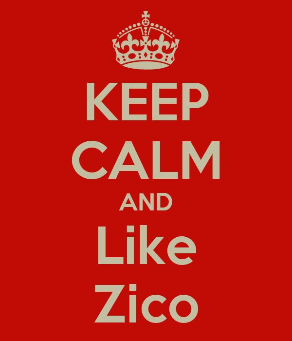 KEEP CALM AND Like Zico