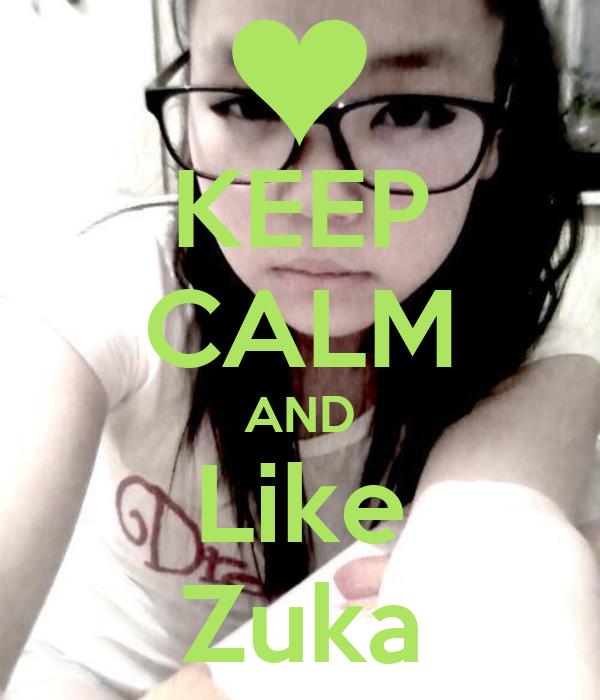 KEEP CALM AND Like Zuka