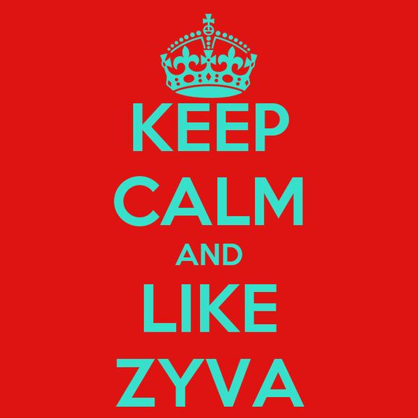 KEEP CALM AND LIKE ZYVA