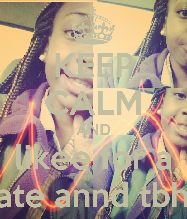 KEEP CALM AND likee for a rate annd tbh?