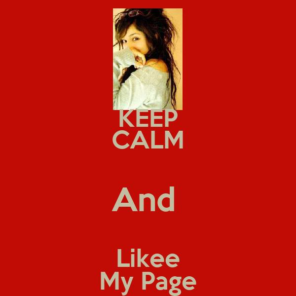 KEEP CALM And  Likee My Page