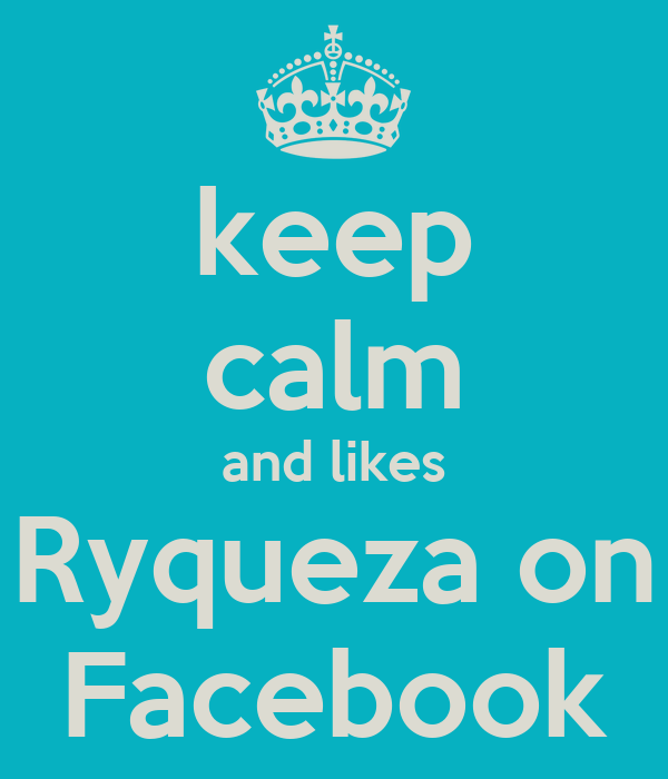 keep calm and likes Ryqueza on Facebook