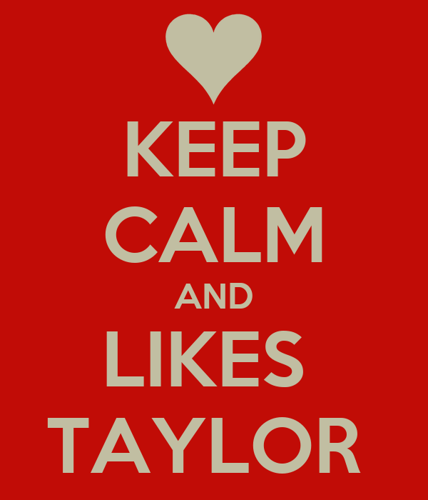 KEEP CALM AND LIKES  TAYLOR