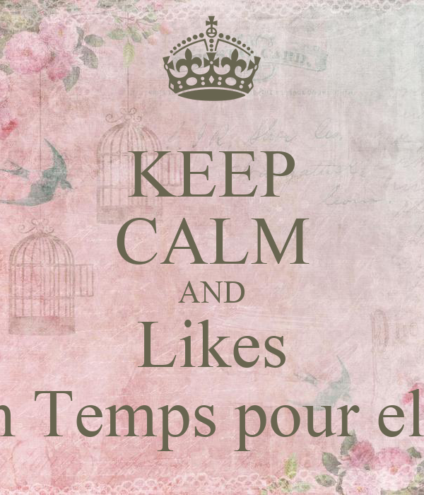 keep calm and likes un temps pour elle poster cynthia keep calm o matic. Black Bedroom Furniture Sets. Home Design Ideas