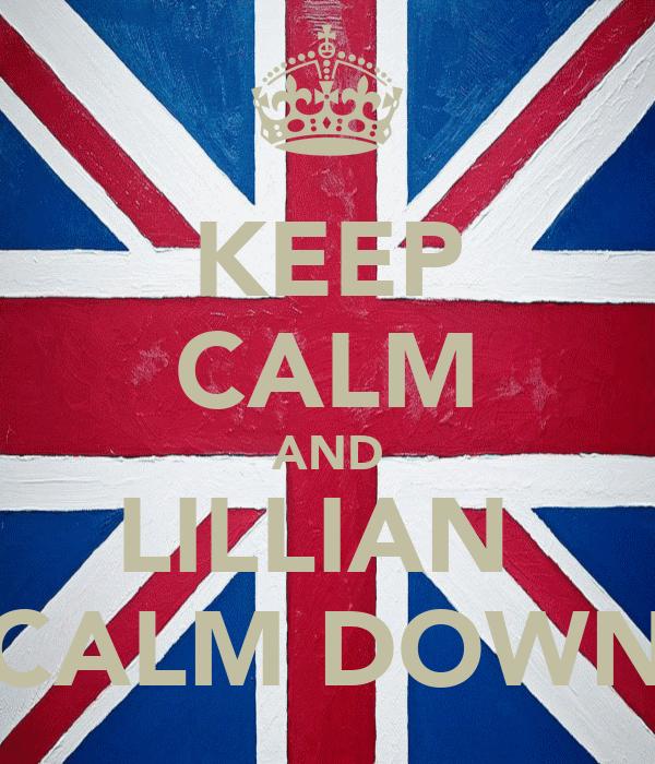 KEEP CALM AND LILLIAN  CALM DOWN