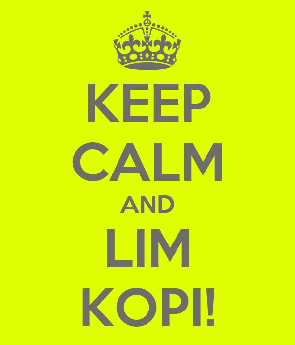 KEEP CALM AND LIM KOPI!