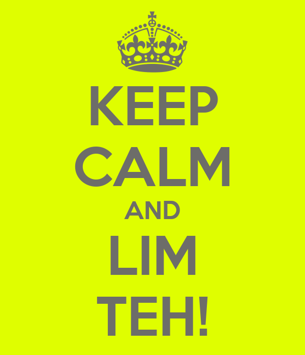 KEEP CALM AND LIM TEH!