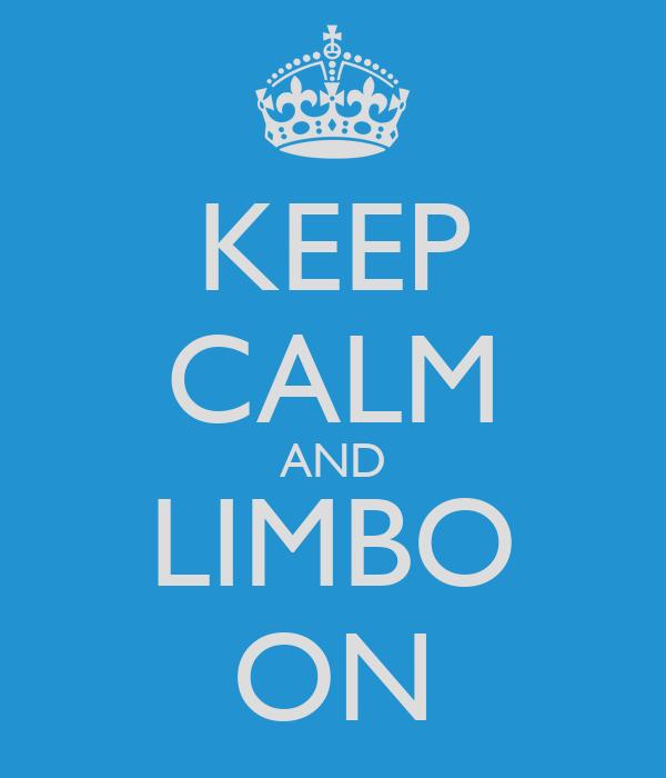 KEEP CALM AND LIMBO ON