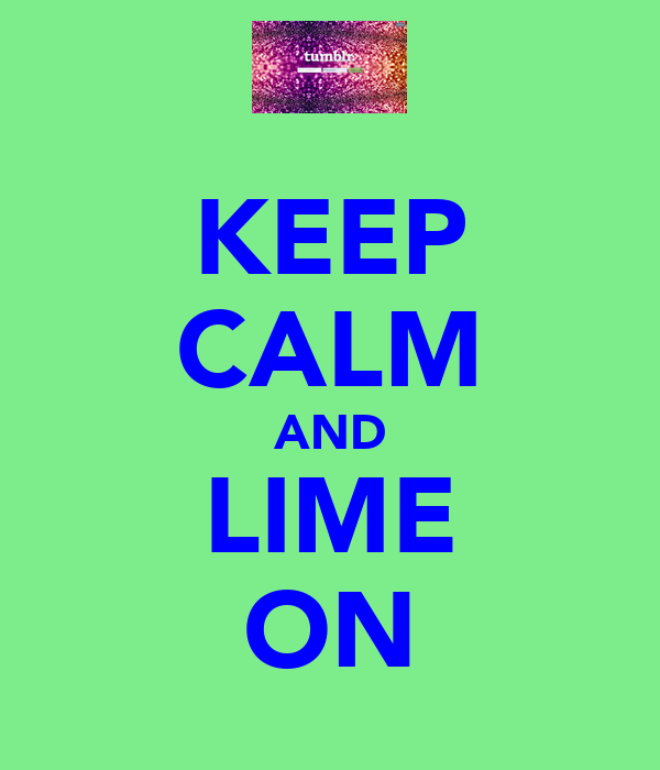 KEEP CALM AND LIME ON