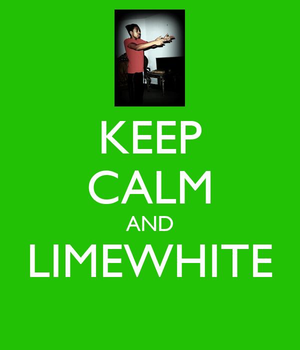 KEEP CALM AND LIMEWHITE