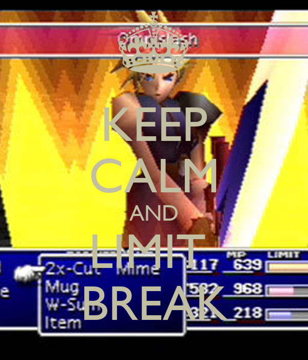 KEEP CALM AND LIMIT  BREAK
