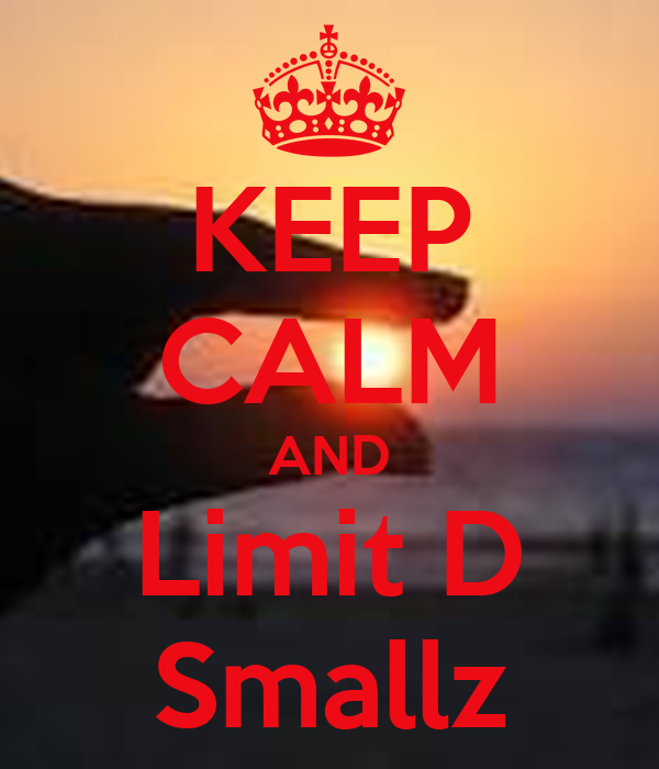 KEEP CALM AND Limit D Smallz