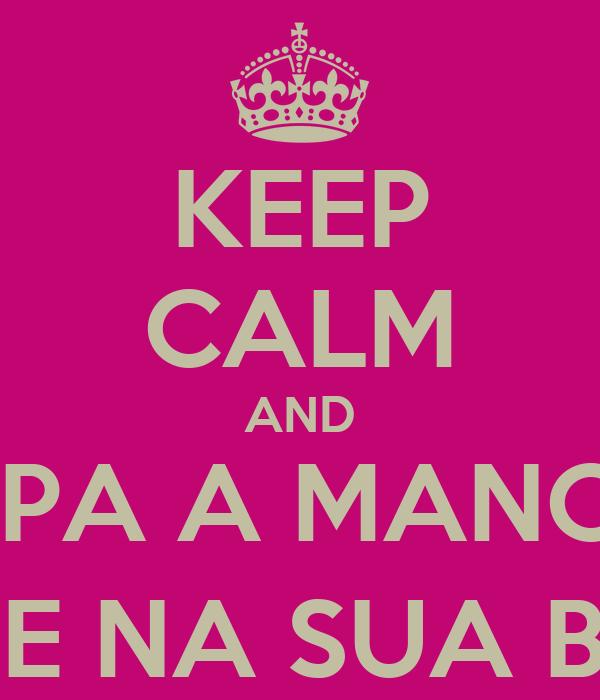 KEEP CALM AND LIMPA A MANCHA DE RECALQUE NA SUA BLUSA, MOÇA