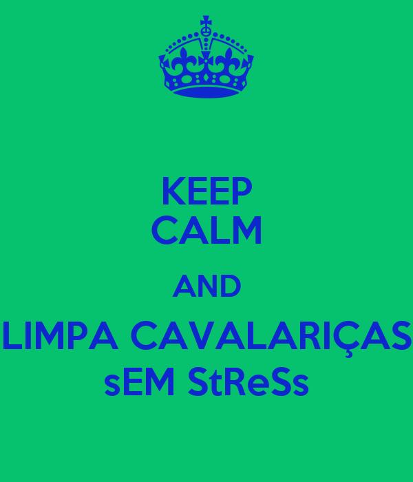 KEEP CALM AND LIMPA CAVALARIÇAS sEM StReSs