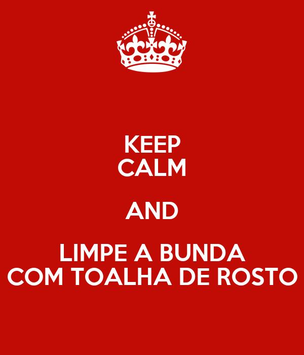 KEEP CALM AND LIMPE A BUNDA COM TOALHA DE ROSTO