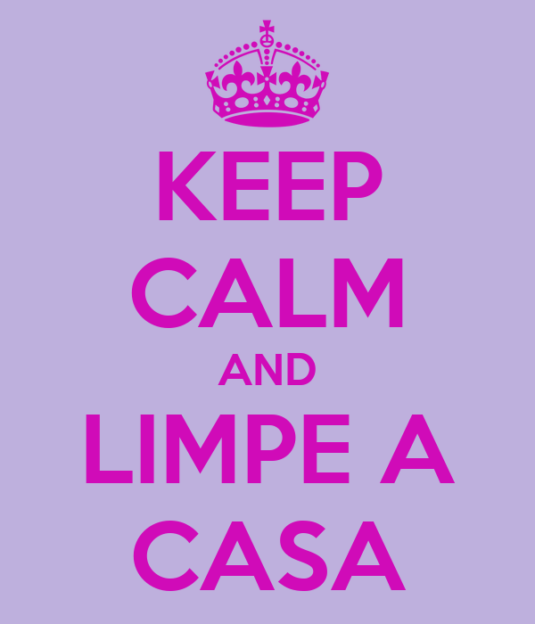 KEEP CALM AND LIMPE A CASA