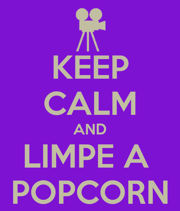 KEEP CALM AND LIMPE A  POPCORN