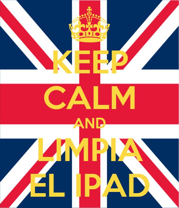 KEEP CALM AND LIMPIA EL IPAD