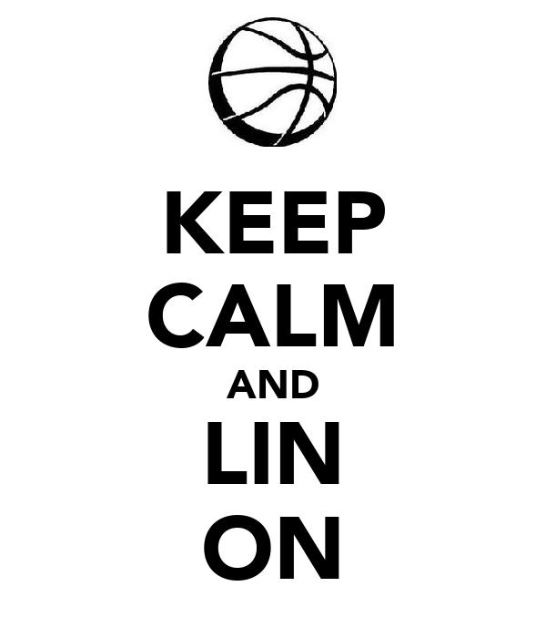 KEEP CALM AND LIN ON