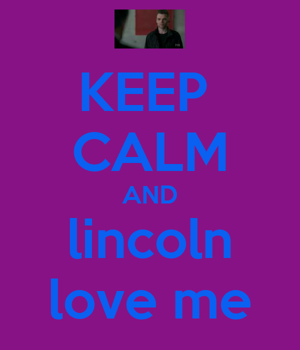 KEEP  CALM AND lincoln love me