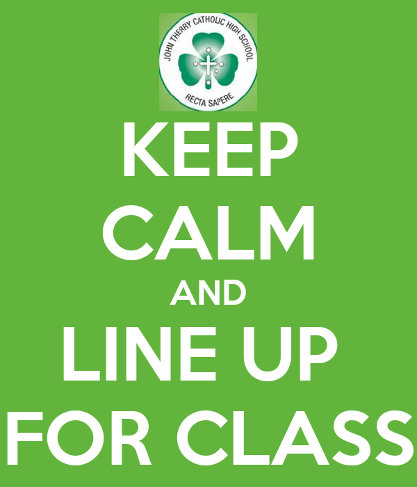 KEEP CALM AND LINE UP  FOR CLASS