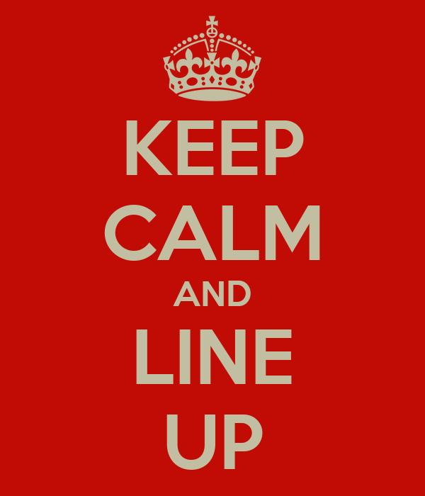 KEEP CALM AND LINE UP